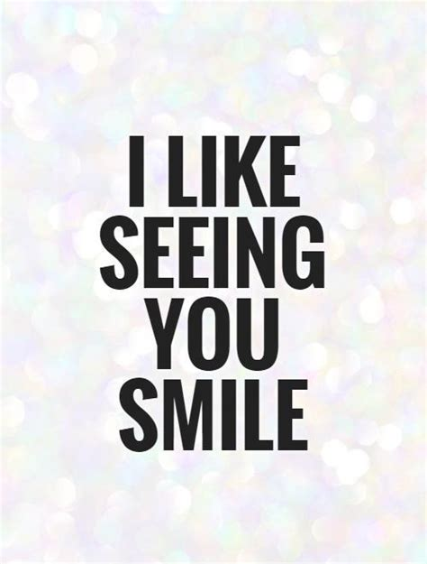 Just Seeing You Smile Quotes