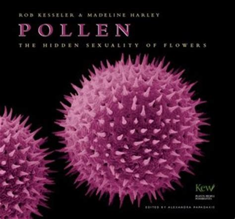 libro pollen the hidden sexuality pollen the hidden sexuality of flowers by rob kesseler