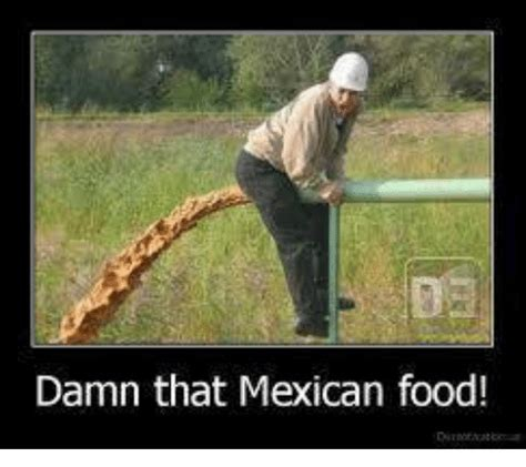 Mexican Food Memes - damn that mexican food food meme on sizzle