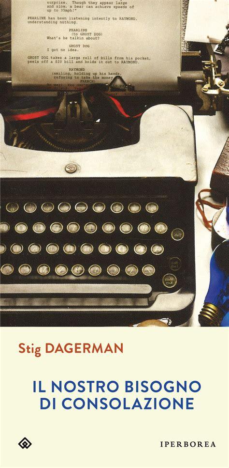di consolazione iperborea il nostro bisogno di consolazione stig dagerman
