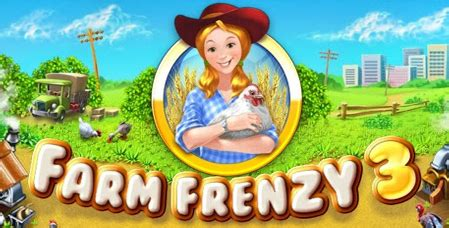 game farm frenzy 3 mod apk download farm frenzy 3 apk data for android offline