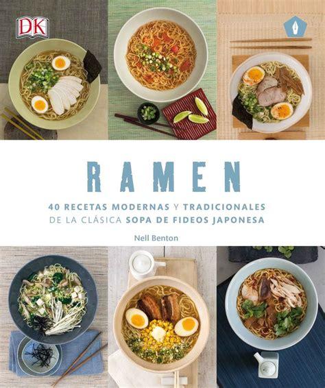 ramen 40 recetas 8416407150 benton nell ramen 40 recetas modernas y tradicionales de la cl 225 sica sopa de fideos japonesa