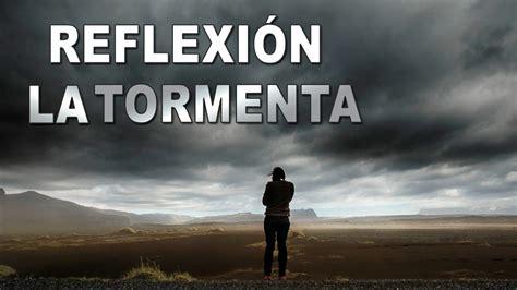 imagenes de reflexion de la vida nuevas reflexi 243 n la tormenta reflexiones para la vida youtube