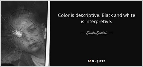 is black and white a color elliott erwitt quote color is descriptive black and