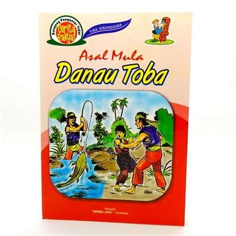 format buku skrap cerita rakyat buku cerita rakyat asal mula danau toba pusaka dunia