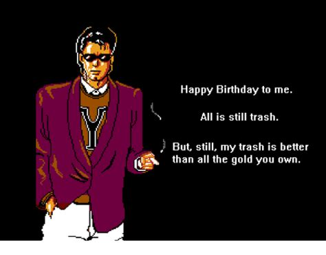 Is Still Trashy by 25 Best Memes About Happy Birthday To Me Happy Birthday