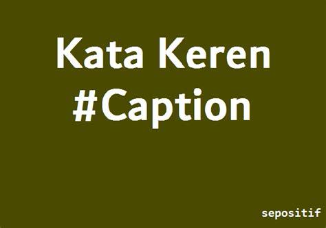 gambar kata quotes keren sepositif 30 kata kata keren untuk caption status media