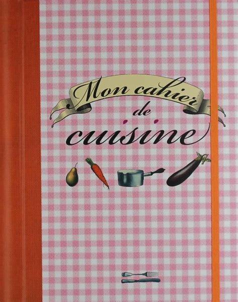 cahier cuisine livre mon cahier de cuisine collectif prat prisma