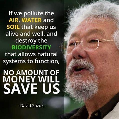 David Suzuki Quotes 17 Best Ideas About David Suzuki On Save