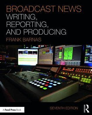 Broadcast News Writing Reporting And Production by Broadcast News Writing Reporting And Producing By Frank Barnas Ted White Paperback