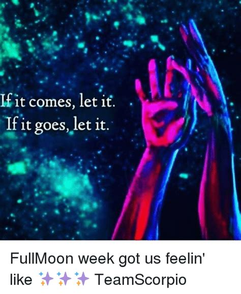 Goes It Or It by Ifit Comes Let It It Goeslet It Fullmoon Week Got Us
