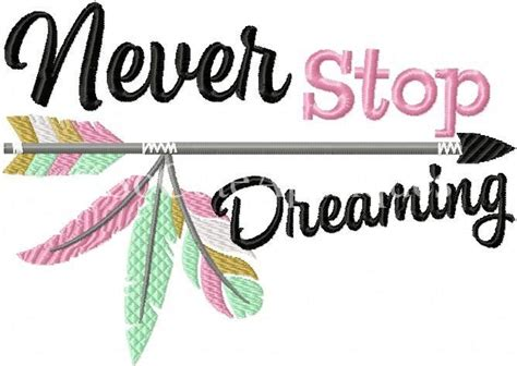 embroidery design quotes never stop dreaming 5x7 so cute appliques embroidery