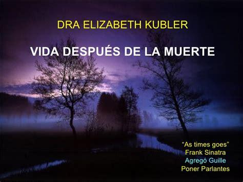 imagenes sobre la vida despues de la muerte elisabeth kubler vida despus de la muerte