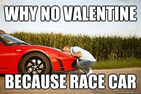 Race Car Meme - why no valentine the 25 funniest quot because race car