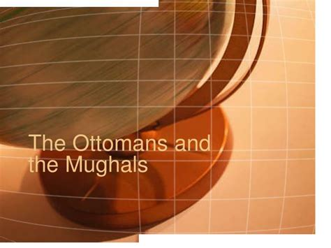 mughals and ottomans ppt the ottomans and the mughals powerpoint presentation