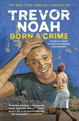 trevor noah a biography books born a crime stories from a south childhood book