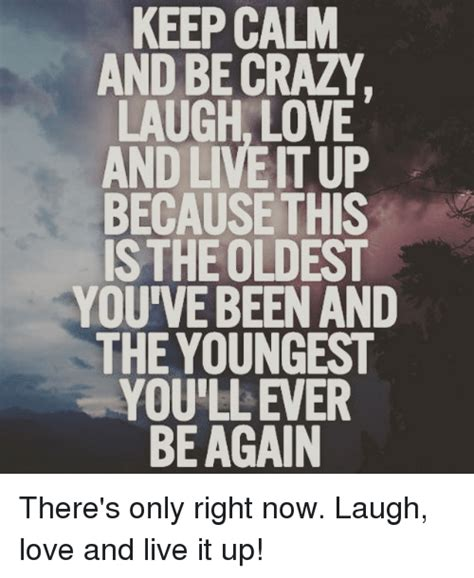 live love laugh meme keep calm and be crazy laugh love and live itup