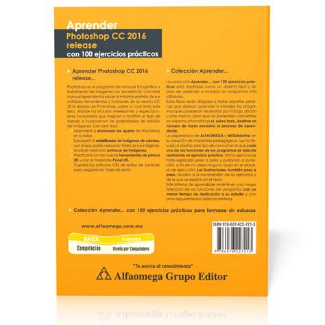 libro release libro aprender photoshop cc 2016 release con 100 ejercicios pr 225 cticos