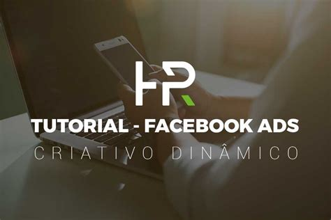 tutorial facebook ads forobeta tutorial facebook ads criativo din 226 mico helder pinto
