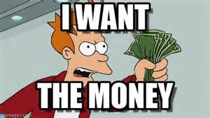 I Want My Money Meme - i want my money meme 28 images image tagged in