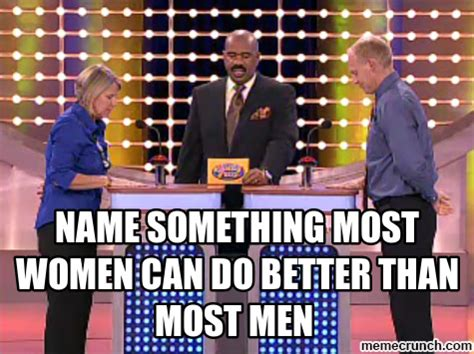 Name Memes - name something most women can do better than most men
