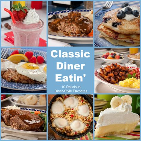 classic dinner recipes classic diner eatin 10 delicious favorites mrfood