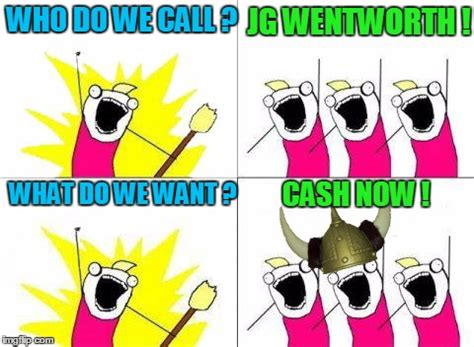 Jg Wentworth Meme - it s my money and i need it now imgflip