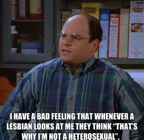 Funny Lesbian Memes - george costanza quote that s why i m a lesbian