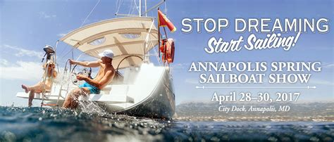 annapolis boat show spring 2017 get your 2017 spring sailboat show tickets today