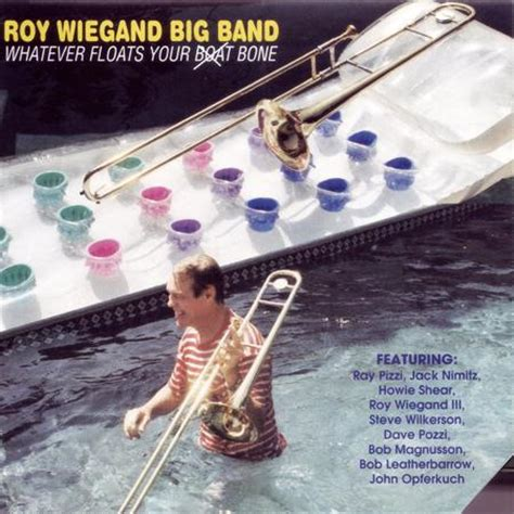whatever floats your boat denis website of the trombone player roy wiegand
