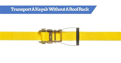 kayak carrier without roof rack how to transport carry a kayak canoe without a roof rack tie down