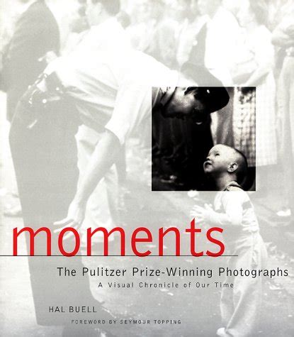 moments pulitzer prize winning photographs moments the pulitzer prize photographs by hal buell