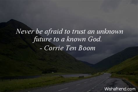 this i trusting your unknown future to a known god books corrie ten boom quote never be afraid to trust an unknown