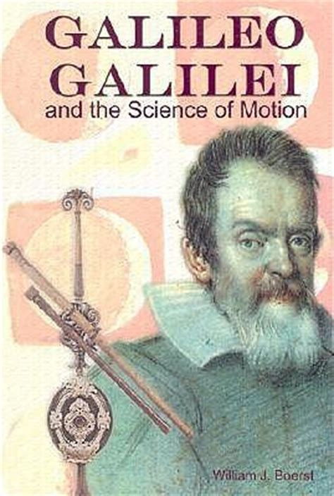 biography of galileo galilei in english galileo galilei and the science of motion william j