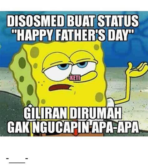 Happy Fathers Day Meme - disosmed buatstatus happy father s day keti giliran