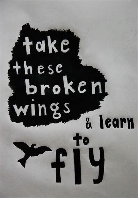 take these broken wings and learn to fly tattoo take these broken wings and learn to fly pictures photos