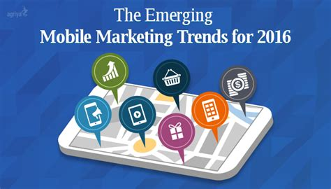 mobile marketing trends what are the emerging mobile marketing trends for 2016