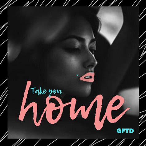 gftd take you home lyrics genius lyrics