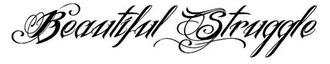 beautiful struggle tattoo font by symbolofsoul on deviantart