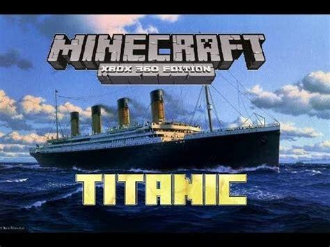 minecraft (xbox 360) titanic youtube