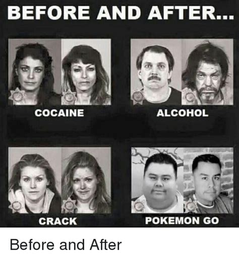 Crack Cocaine Meme - before and after cocaine alcohol pokemon go crack before