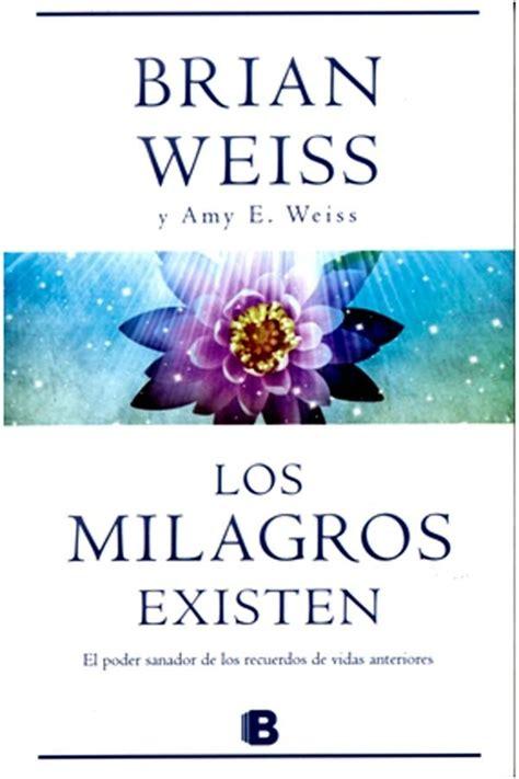 milagros de tu mente spanish edition ebook los milagros existen weiss junto con su hija amy