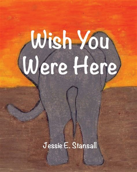 wish you were here a novel wish you were here by e stansall children blurb