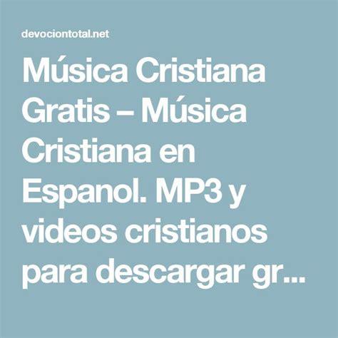 msica cristiana gratis msica cristiana en espanol mp3 bajar musica cristiana gratis para mp3 m 225 s de 20 ideas
