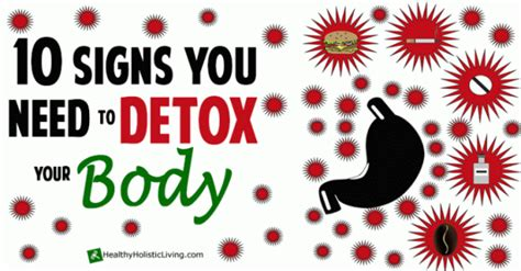 What Do You Need To Detox Your by 10 Signs That You Need To Detox Your