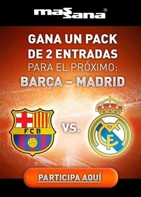 entradas para el madrid barcelona entradas gratis para el partido barcelona real madrid de
