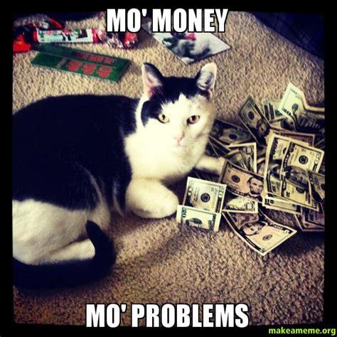 Mo Money Meme - mo money mo problems make a meme