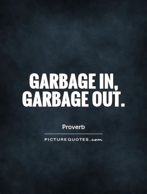 garbage in garbage out quotes quotesgram