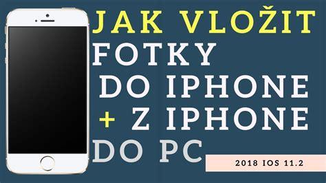 Z Iphone Fotky Do Pc by Jak Vložit Fotky Do Iphone Jak St 225 Hnout Fotky Z Iphone Do Pc Ios 11 2 11 10 3 2018