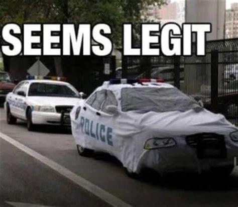 Seems Legit Memes - police seems legit memes and comics